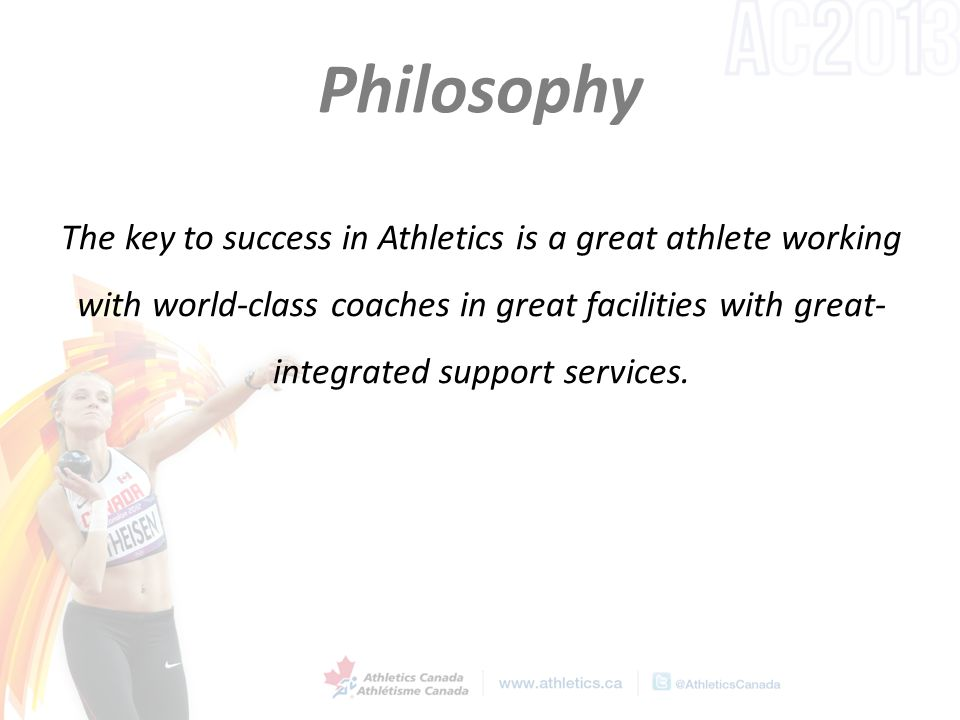 Philosophy The key to success in Athletics is a great athlete working with world-class coaches in great facilities with great- integrated support services.