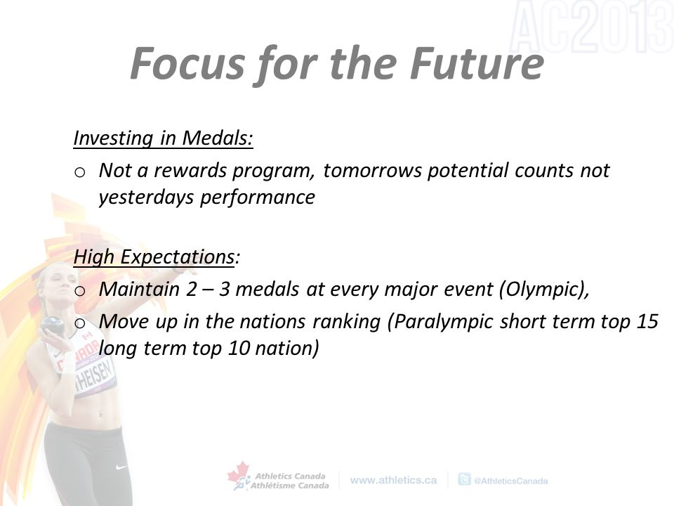 Focus for the Future Investing in Medals: o Not a rewards program, tomorrows potential counts not yesterdays performance High Expectations: o Maintain