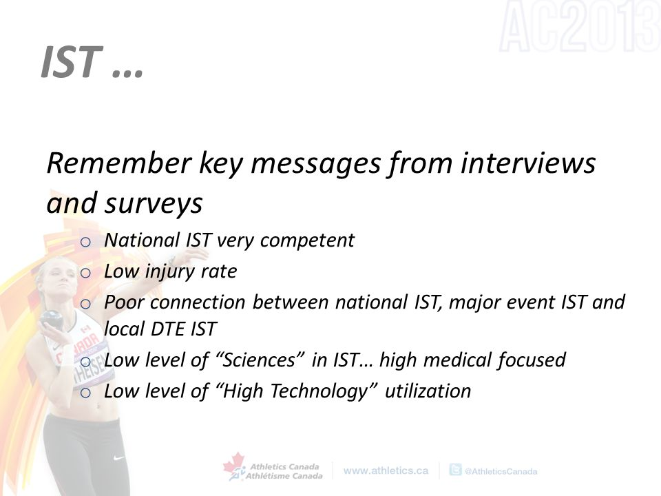 IST … Remember key messages from interviews and surveys o National IST very competent o Low injury rate o Poor connection between national IST, major event IST and local DTE IST o Low level of Sciences in IST… high medical focused o Low level of High Technology utilization