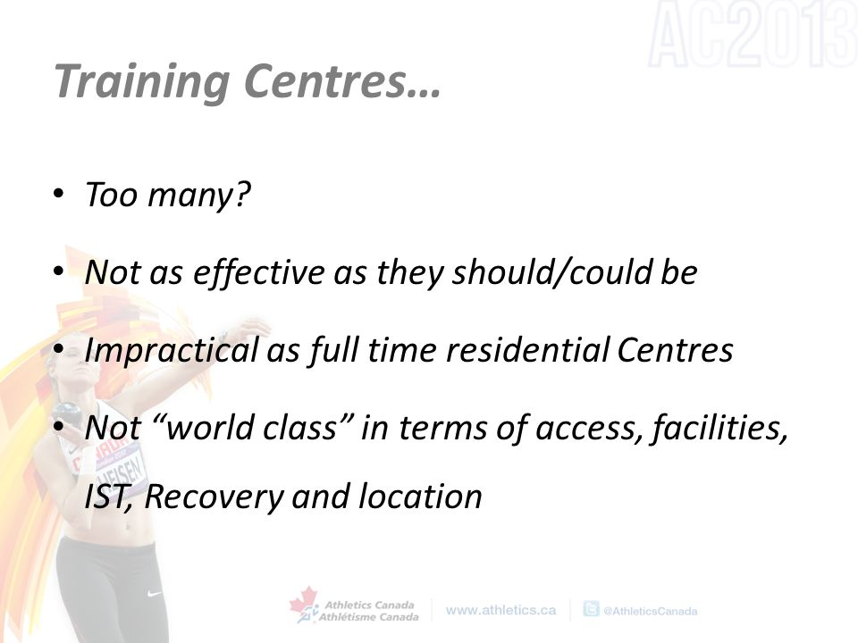 "Training Centres… Too many? Not as effective as they should/could be Impractical as full time residential Centres Not ""world class"" in terms of access"