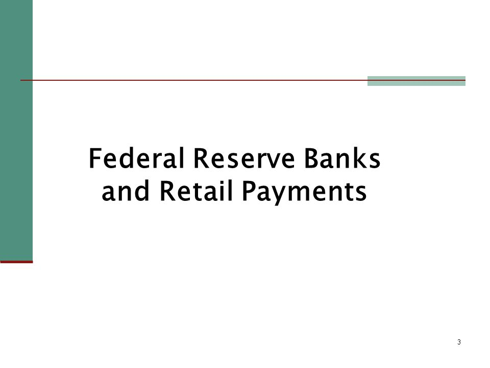 3 Federal Reserve Banks and Retail Payments