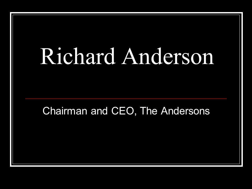 Richard Anderson Chairman and CEO, The Andersons