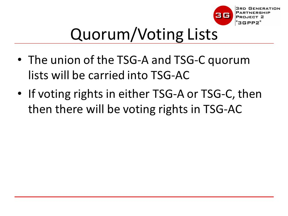 The union of the TSG-A and TSG-C quorum lists will be carried into TSG-AC If voting rights in either TSG-A or TSG-C, then then there will be voting rights in TSG-AC Quorum/Voting Lists
