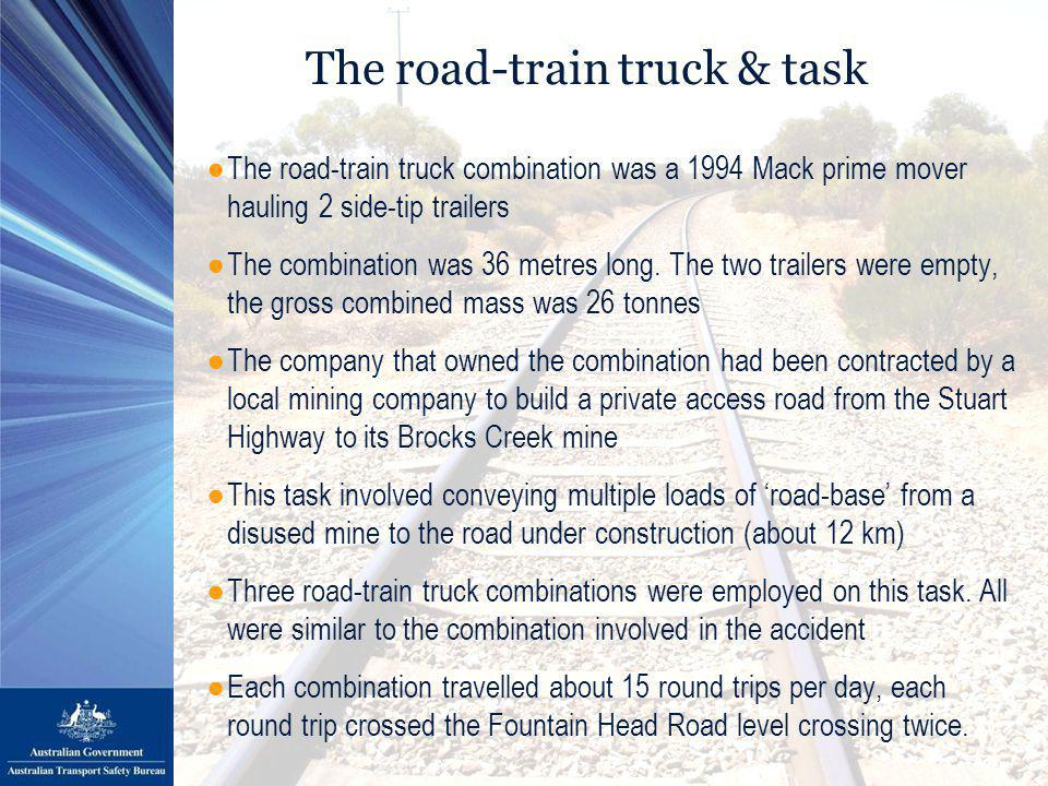 The road-train truck & task ●The road-train truck combination was a 1994 Mack prime mover hauling 2 side-tip trailers ●The combination was 36 metres long.