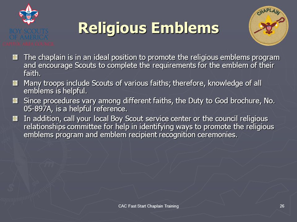 CAC Fast Start Chaplain Training26 Religious Emblems The chaplain is in an ideal position to promote the religious emblems program and encourage Scout