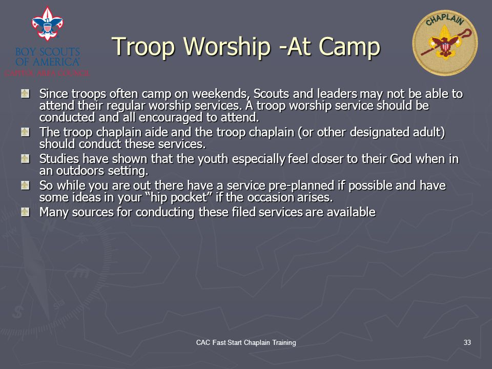 CAC Fast Start Chaplain Training33 Troop Worship -At Camp Since troops often camp on weekends, Scouts and leaders may not be able to attend their regu