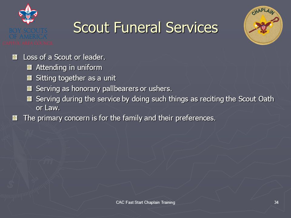 CAC Fast Start Chaplain Training34 Scout Funeral Services Loss of a Scout or leader. Attending in uniform Sitting together as a unit Serving as honora