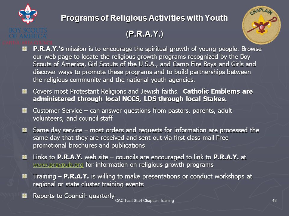 CAC Fast Start Chaplain Training48 Programs of Religious Activities with Youth (P.R.A.Y.) P.R.A.Y.'s mission is to encourage the spiritual growth of y