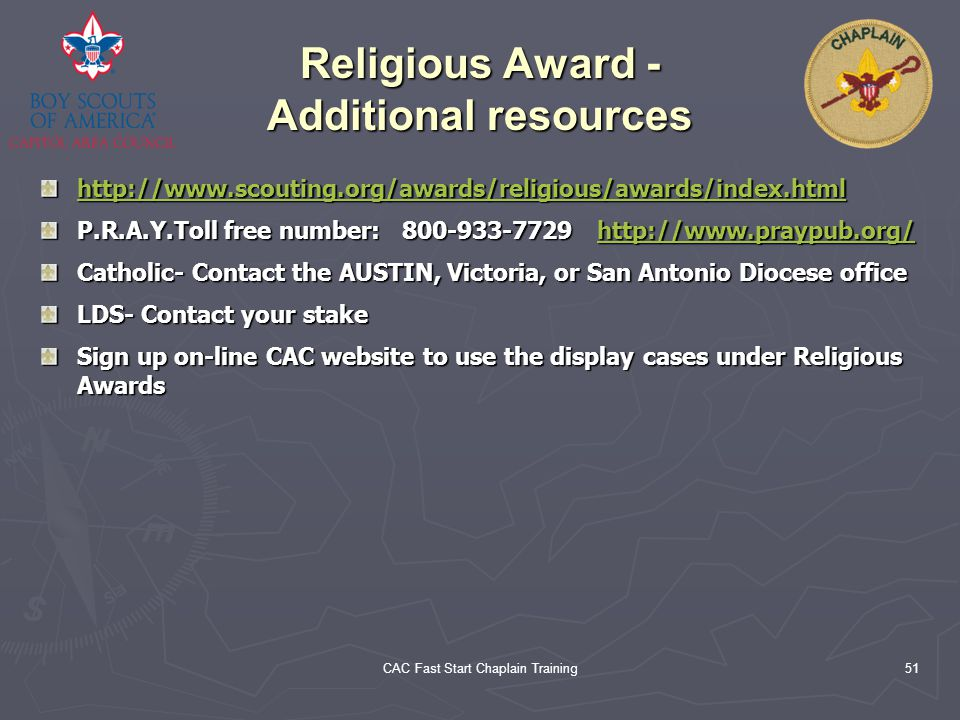 CAC Fast Start Chaplain Training51 Religious Award - Additional resources http://www.scouting.org/awards/religious/awards/index.html P.R.A.Y.Toll free