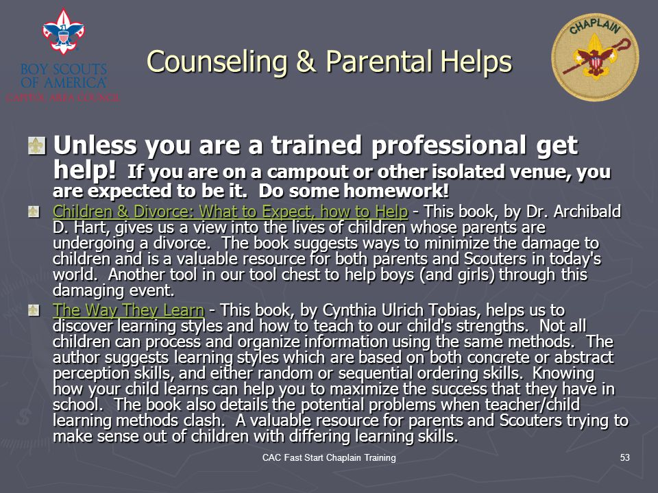 CAC Fast Start Chaplain Training53 Counseling & Parental Helps Unless you are a trained professional get help! If you are on a campout or other isolat