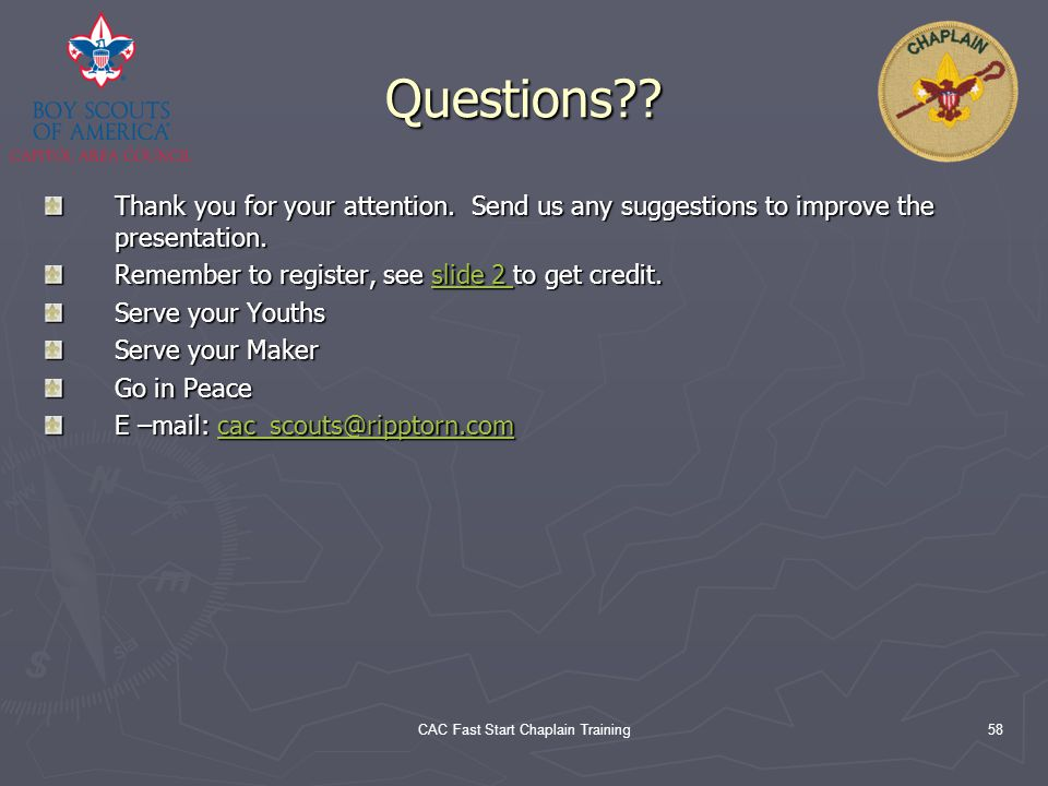 CAC Fast Start Chaplain Training58 Questions?? Thank you for your attention. Send us any suggestions to improve the presentation. Remember to register
