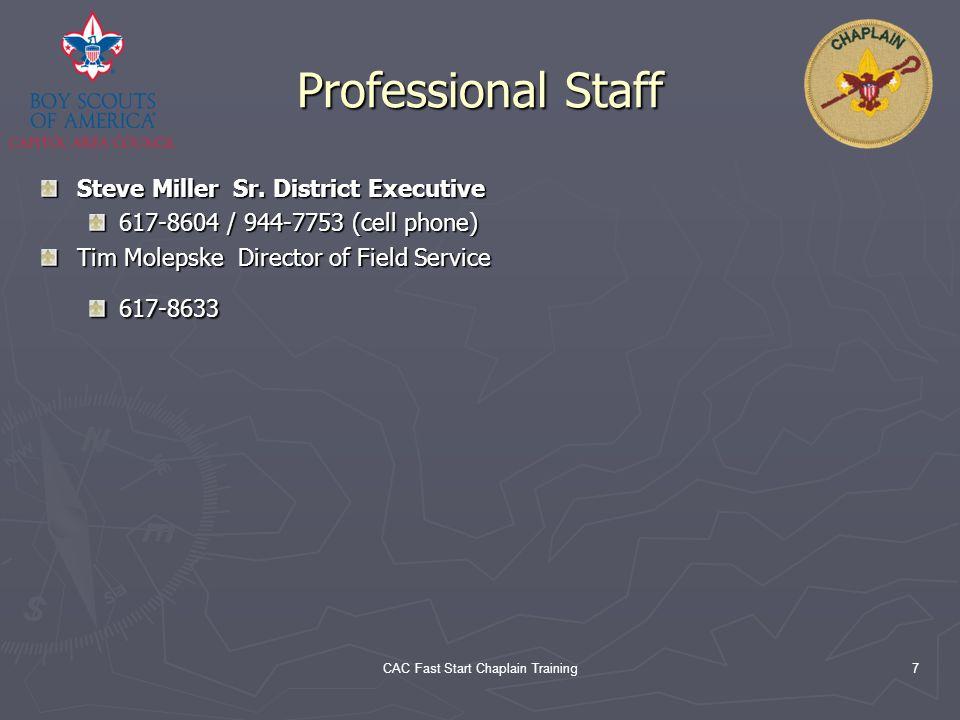 CAC Fast Start Chaplain Training7 Professional Staff Steve Miller Sr. District Executive 617-8604 / 944-7753 (cell phone) Tim Molepske Director of Fie