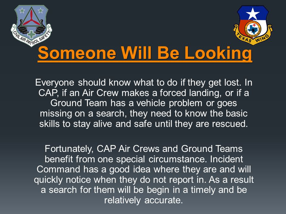 This lesson covers the special needs of CAP Air Crews when they are downed, and Ground Teams when they are lost.