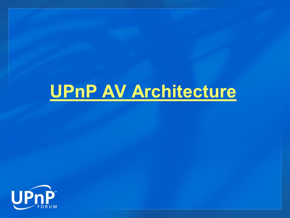 UPnP AV Devices Control Point Home LAN UPnP AV Actions Out-of-band Transfer Protocol UPnP AV Actions Rendering Control Connection Manager AV Transport (Optional) Media ServerMedia Renderer Content Directory Connection Manager AV Transport (Optional) VCR DVD Player CD Player Camera Camcorder Tuner STB PC TV Stereo EPF Speakers MP3 Player Clock Radio PC