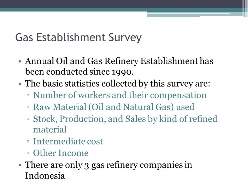 Gas Establishment Survey Annual Oil and Gas Refinery Establishment has been conducted since 1990.