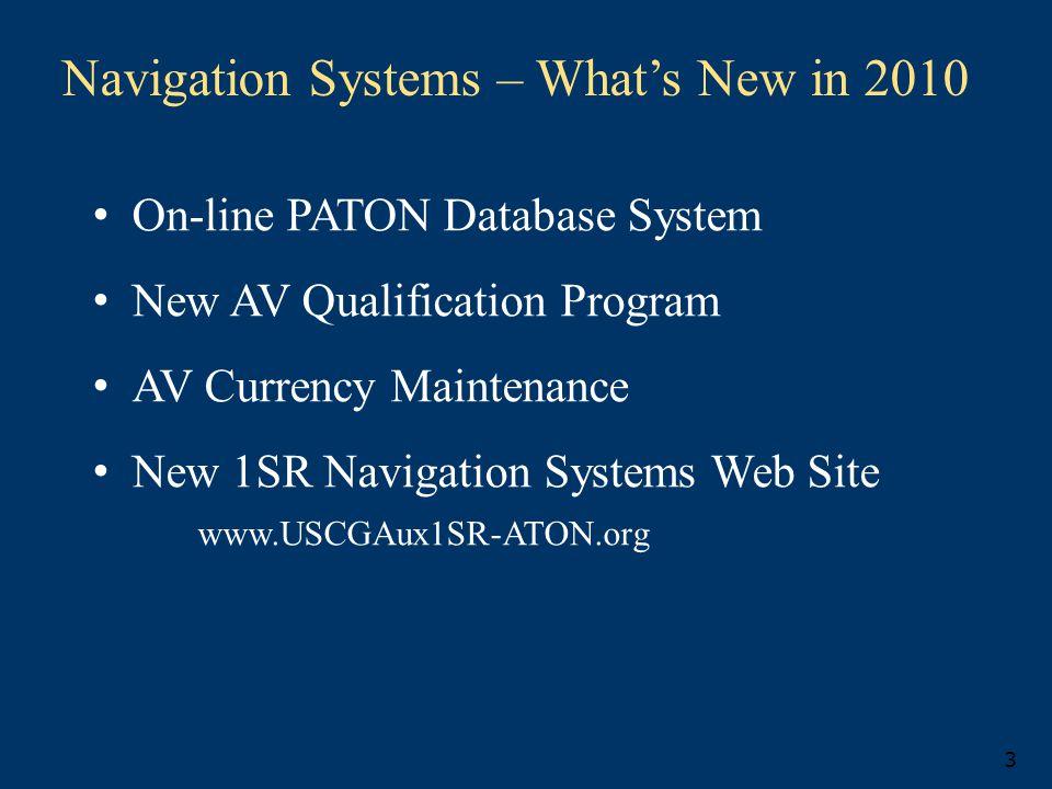 3 On-line PATON Database System New AV Qualification Program AV Currency Maintenance New 1SR Navigation Systems Web Site www.USCGAux1SR-ATON.org Navigation Systems – What's New in 2010