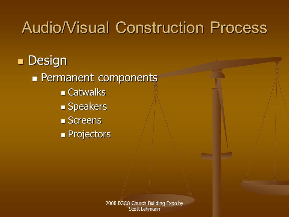 2008 BGCO Church Building Expo by Scott Lehmann Audio/Visual Construction Process Design Design Permanent components Permanent components Catwalks Catwalks Speakers Speakers Screens Screens Projectors Projectors