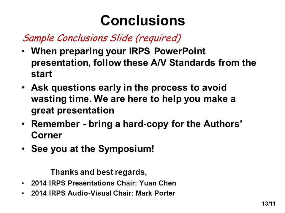 13/11 Conclusions When preparing your IRPS PowerPoint presentation, follow these A/V Standards from the start Ask questions early in the process to av