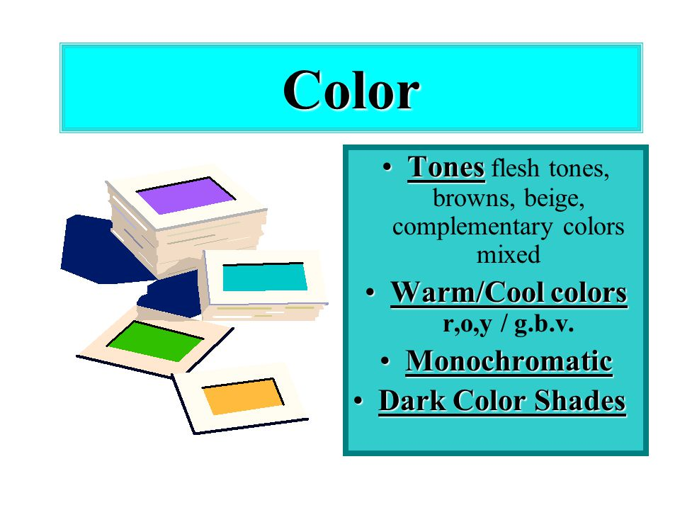 Color TonesTones flesh tones, browns, beige, complementary colors mixed Warm/Cool colorsWarm/Cool colors r,o,y / g.b.v.