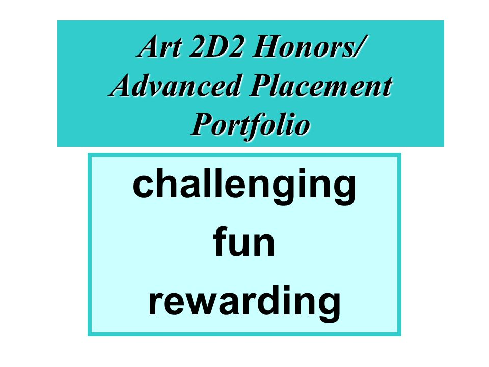 Art 2D2 Honors/ Advanced Placement Portfolio challenging fun rewarding