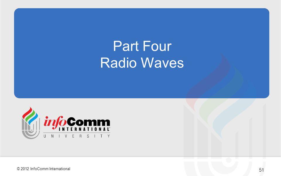 51 © 2012 InfoComm International Part Four Radio Waves