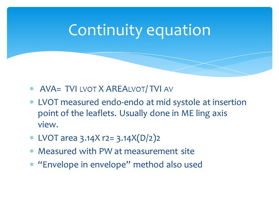  AVA= TVI LVOT X AREA LVOT / TVI AV  LVOT measured endo-endo at mid systole at insertion point of the leaflets.