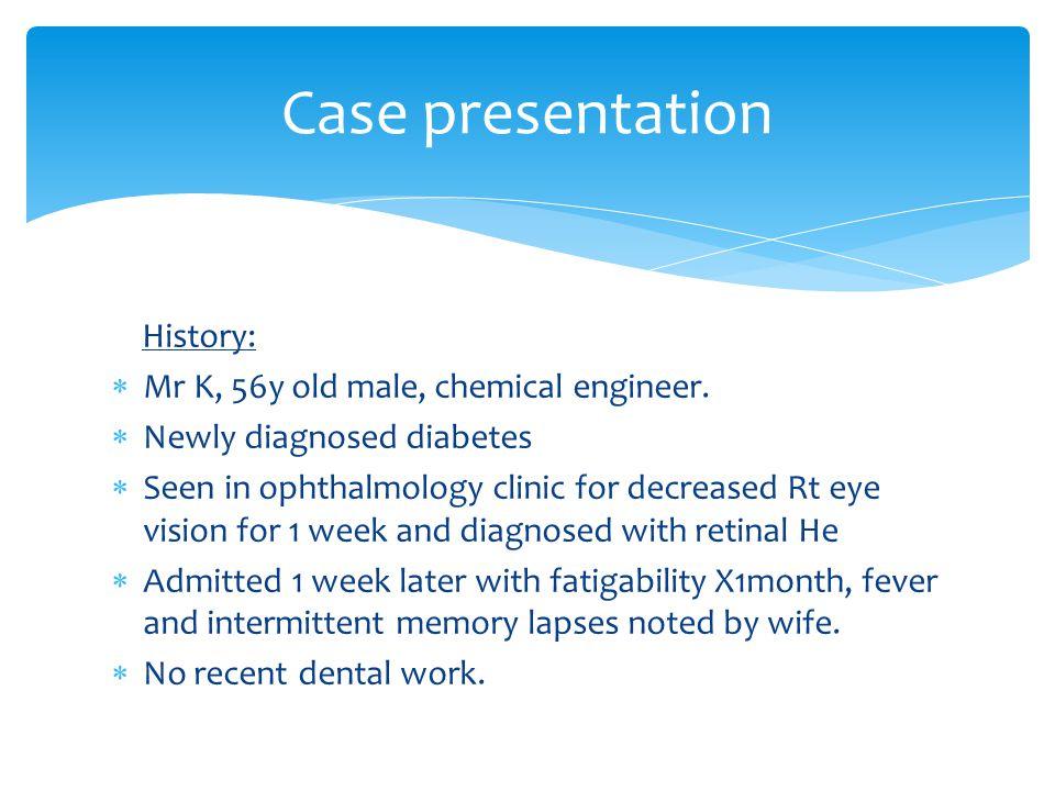 History:  Mr K, 56y old male, chemical engineer.