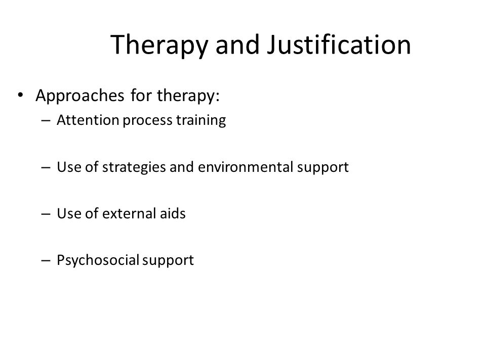 Therapy and Justification Approaches for therapy: – Attention process training – Use of strategies and environmental support – Use of external aids –