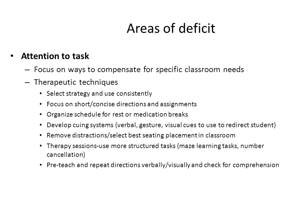 Areas of deficit Attention to task – Focus on ways to compensate for specific classroom needs – Therapeutic techniques Select strategy and use consist