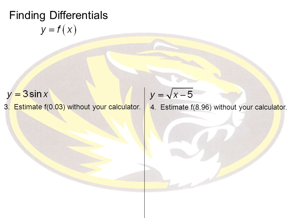 Finding Differentials 3. Estimate f(0.03) without your calculator.
