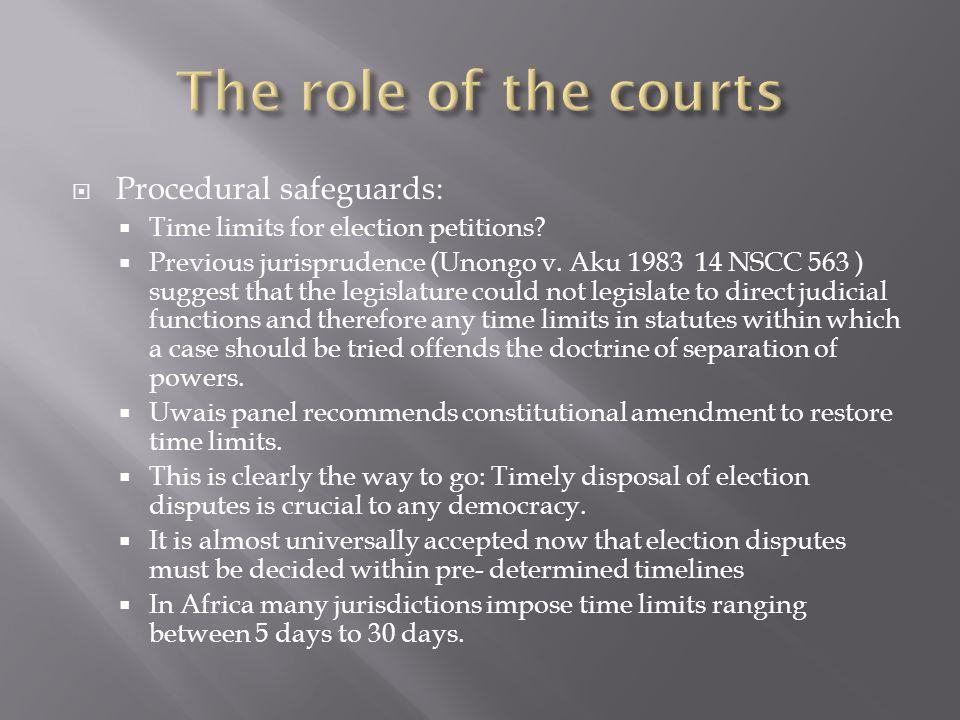  Procedural safeguards:  Time limits for election petitions?  Previous jurisprudence (Unongo v. Aku 1983 14 NSCC 563 ) suggest that the legislature