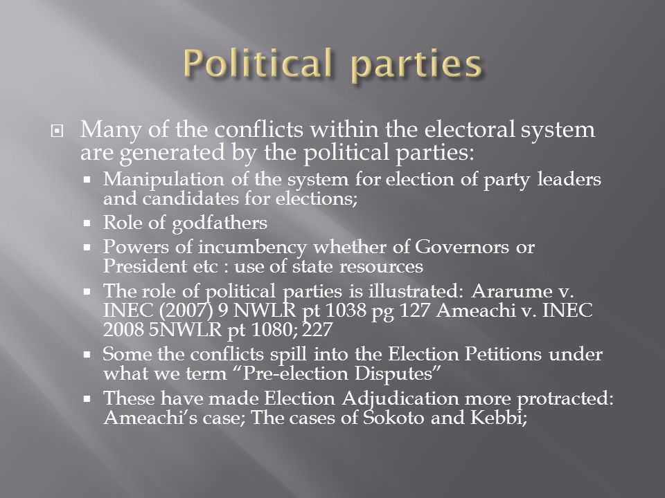  Many of the conflicts within the electoral system are generated by the political parties:  Manipulation of the system for election of party leaders