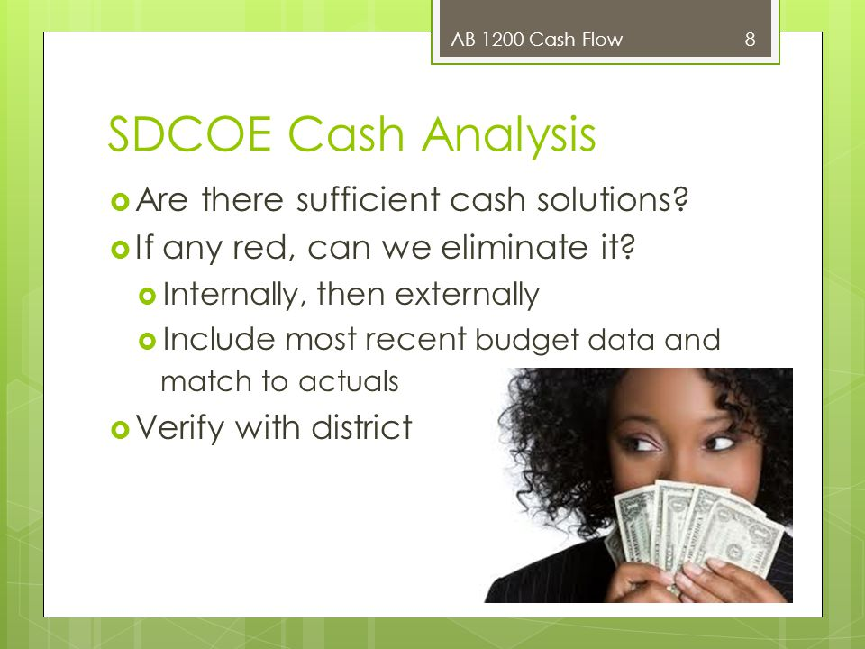SDCOE Cash Analysis  Are there sufficient cash solutions?  If any red, can we eliminate it?  Internally, then externally  Include most recent budg