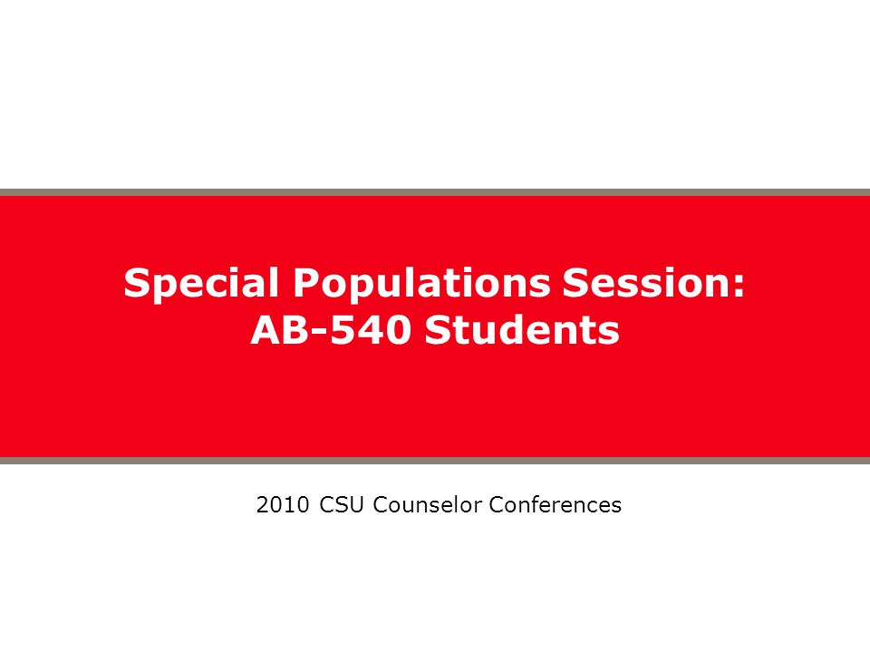 Special Populations Session: AB-540 Students 2010 CSU Counselor Conferences