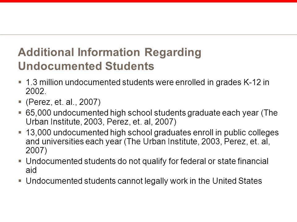Additional Information Regarding Undocumented Students  1.3 million undocumented students were enrolled in grades K-12 in 2002.