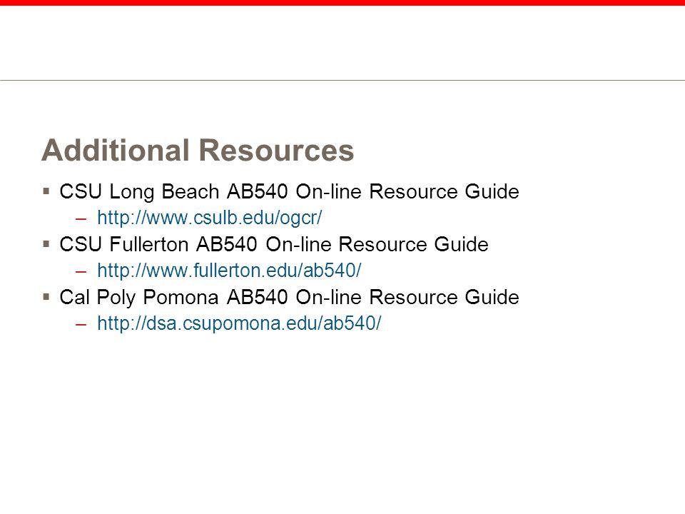 Additional Resources  CSU Long Beach AB540 On-line Resource Guide –http://www.csulb.edu/ogcr/  CSU Fullerton AB540 On-line Resource Guide –http://www.fullerton.edu/ab540/  Cal Poly Pomona AB540 On-line Resource Guide –http://dsa.csupomona.edu/ab540/