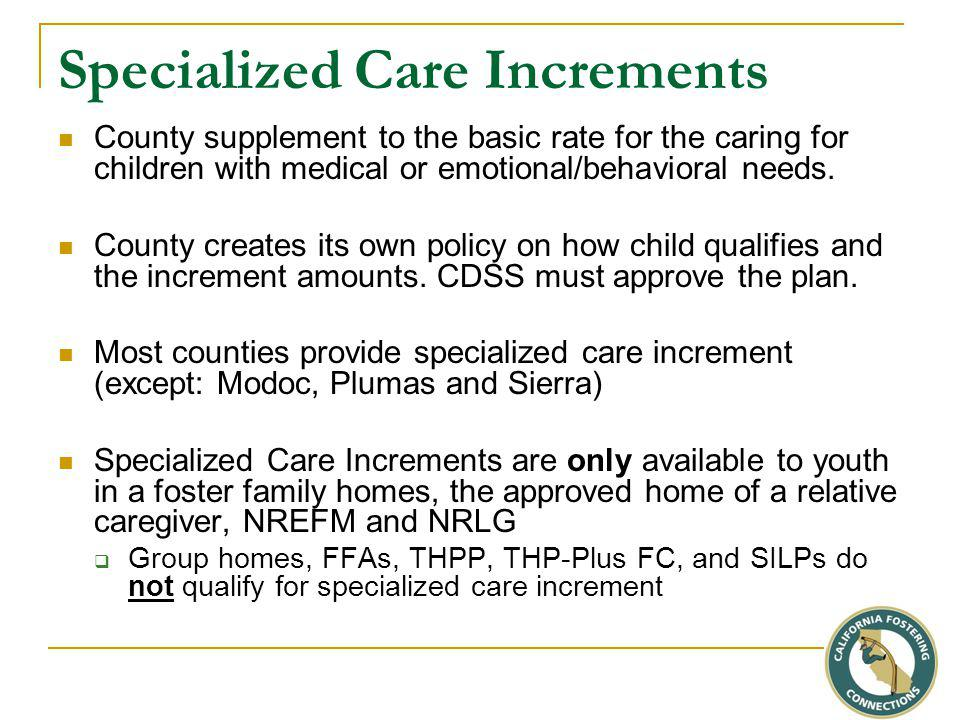 Specialized Care Increments County supplement to the basic rate for the caring for children with medical or emotional/behavioral needs.