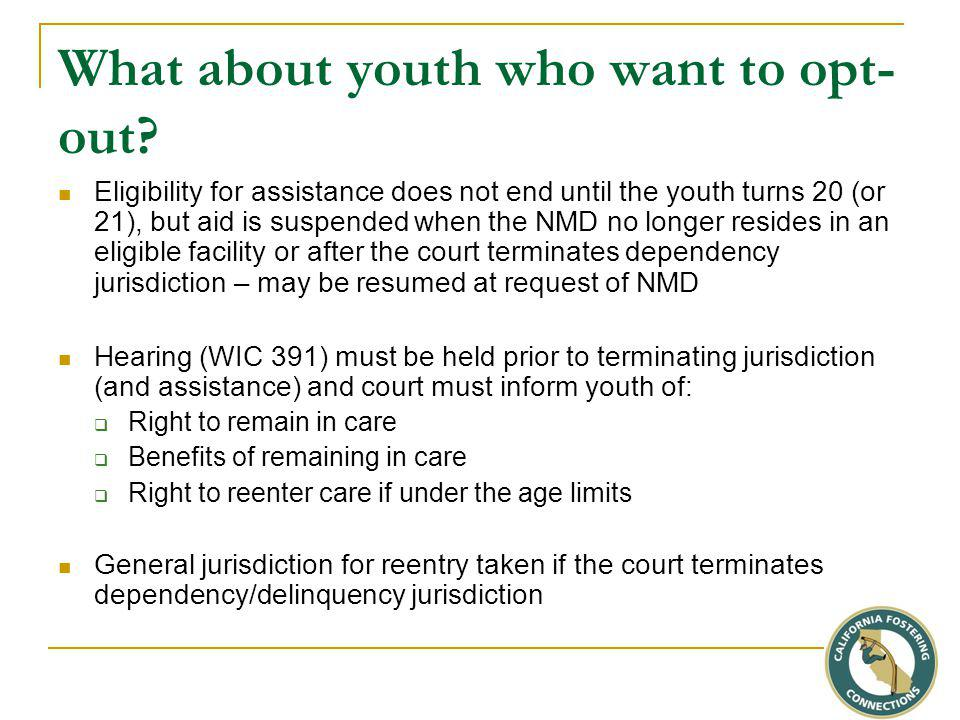 What about youth who want to opt- out? Eligibility for assistance does not end until the youth turns 20 (or 21), but aid is suspended when the NMD no