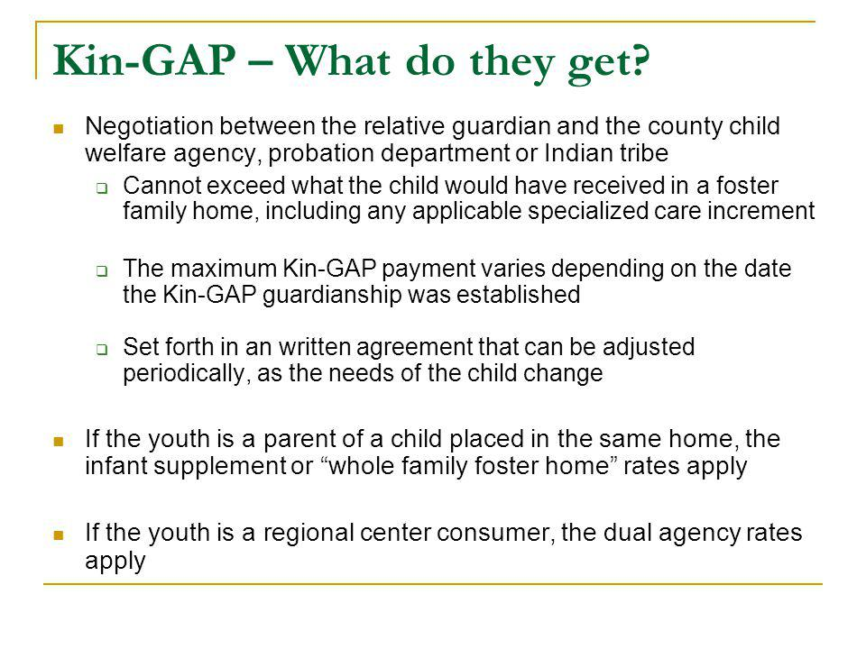 Kin-GAP – What do they get? Negotiation between the relative guardian and the county child welfare agency, probation department or Indian tribe  Cann
