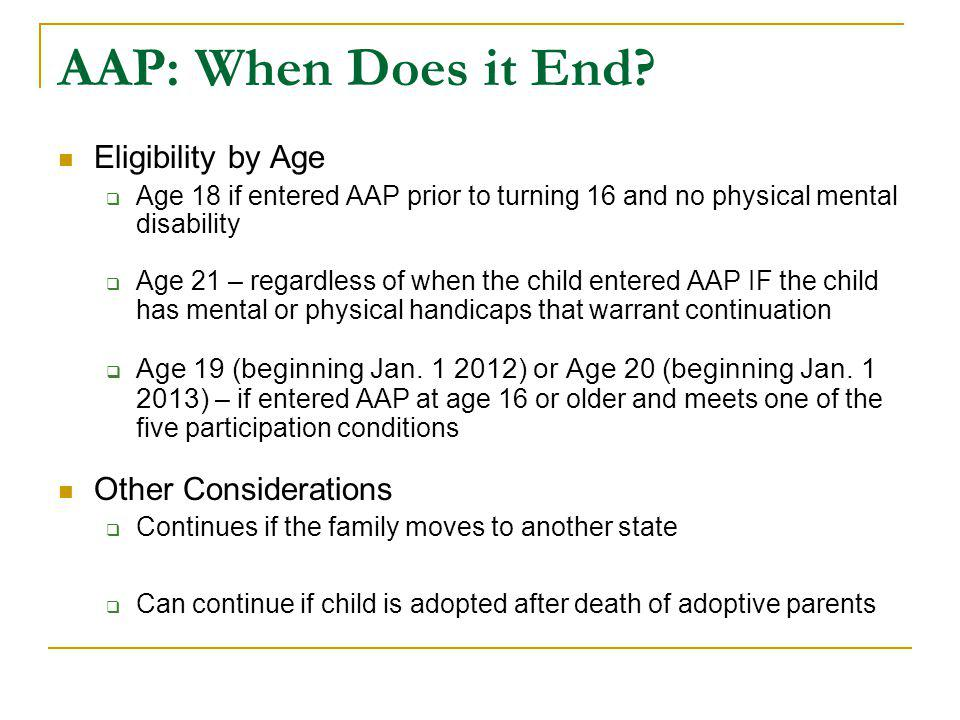 AAP: When Does it End? Eligibility by Age  Age 18 if entered AAP prior to turning 16 and no physical mental disability  Age 21 – regardless of when