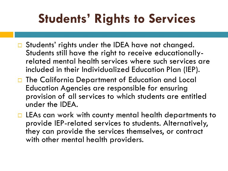 Students' Rights to Services  Students' rights under the IDEA have not changed.