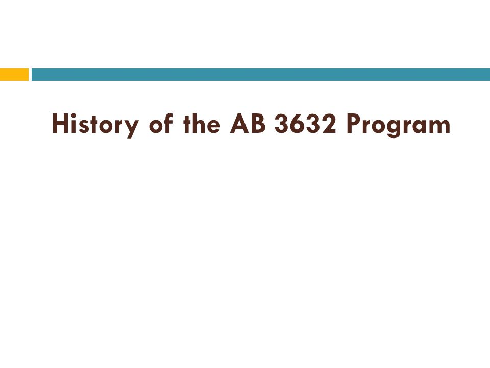 History of the AB 3632 Program