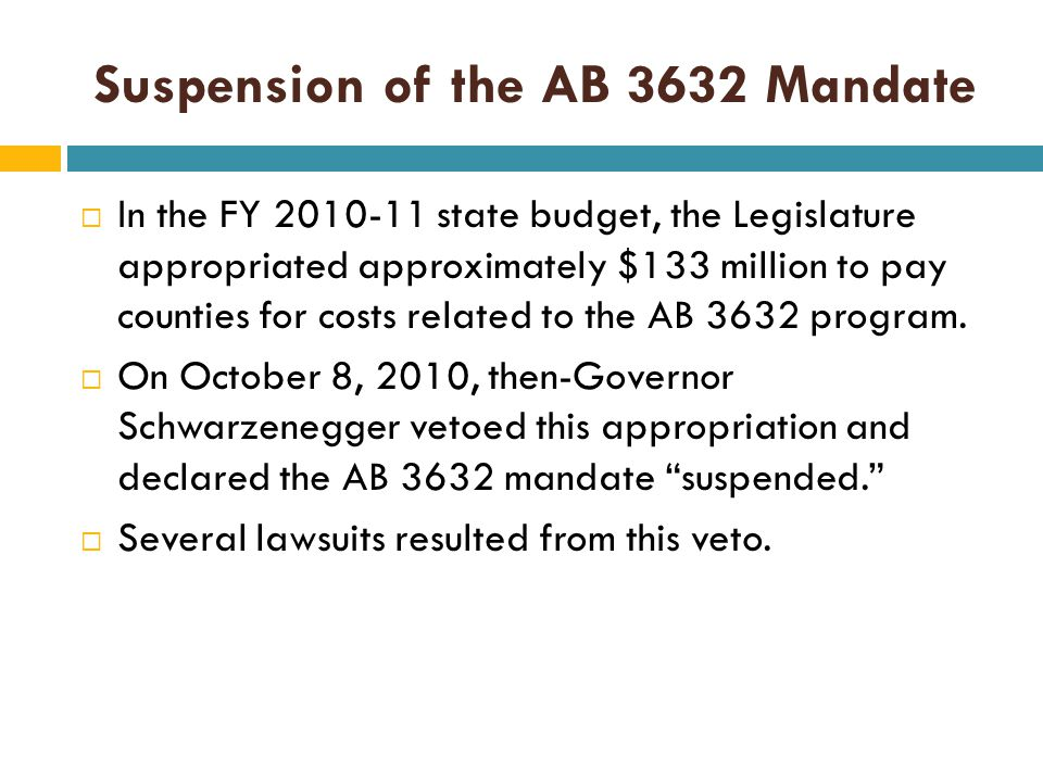 Suspension of the AB 3632 Mandate  In the FY 2010-11 state budget, the Legislature appropriated approximately $133 million to pay counties for costs related to the AB 3632 program.