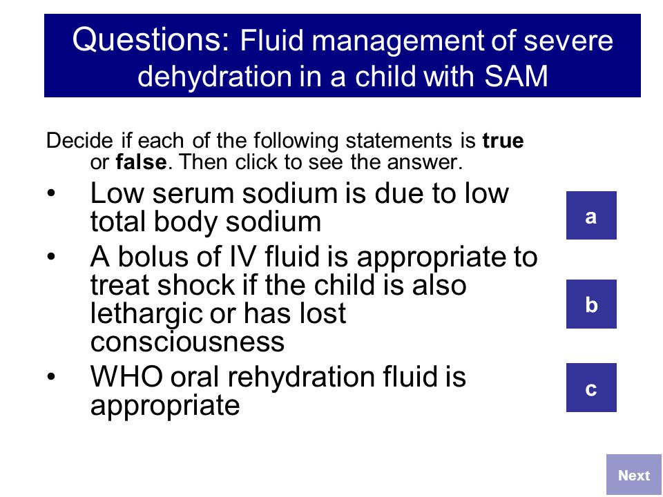 Questions: Fluid management of severe dehydration in a child with SAM Decide if each of the following statements is true or false. Then click to see t