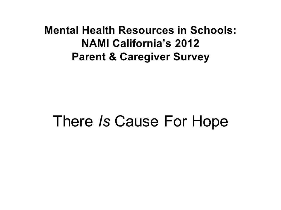 Mental Health Resources in Schools: NAMI California's 2012 Parent & Caregiver Survey There Is Cause For Hope