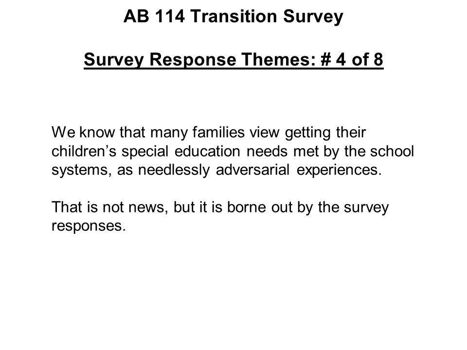 AB 114 Transition Survey Survey Response Themes: # 4 of 8 We know that many families view getting their children's special education needs met by the