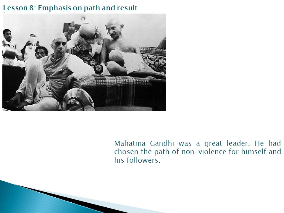 Lesson 8: Emphasis on path and result Mahatma Gandhi was a great leader.