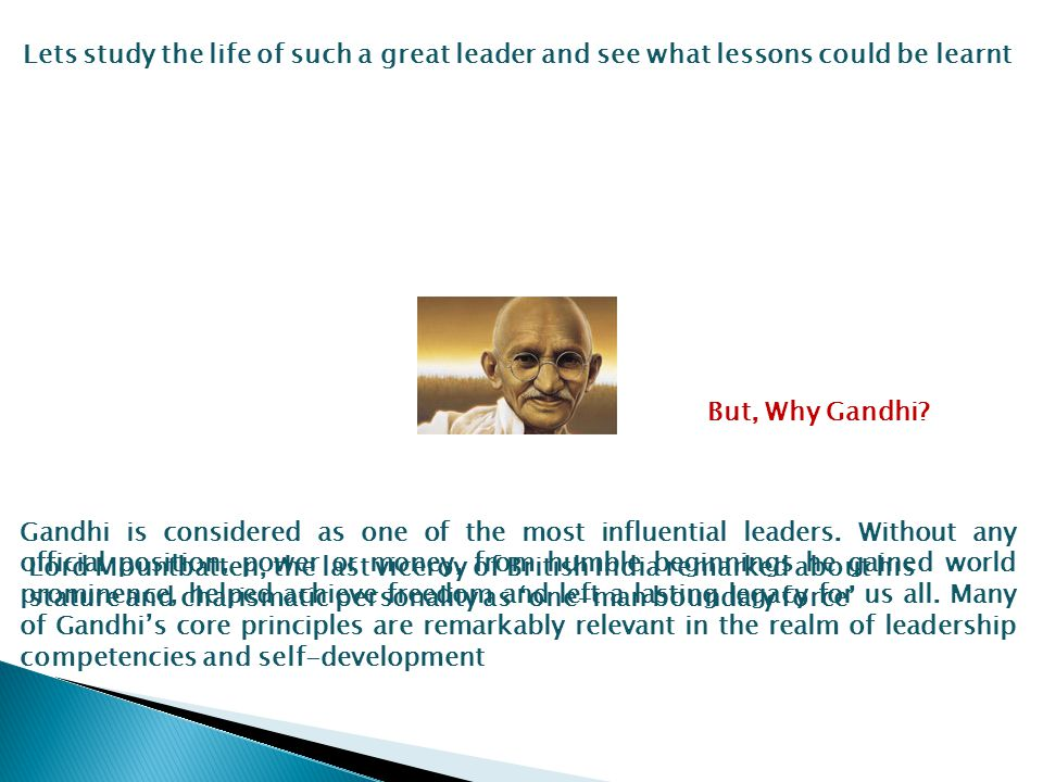 Lesson 1: Continuous learning and improvement Gandhi always told that if two of his sentences contradicted each other, please accept the second one and forget the first one.