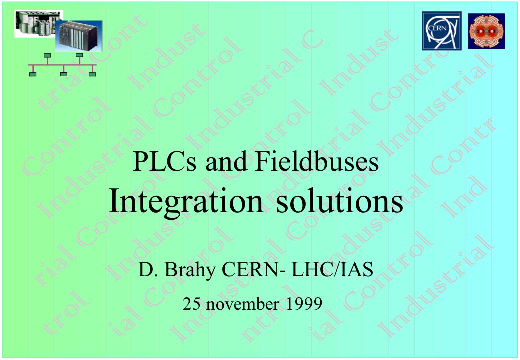 PLCs and Fieldbuses Integration solutions D. Brahy CERN- LHC/IAS 25 november 1999
