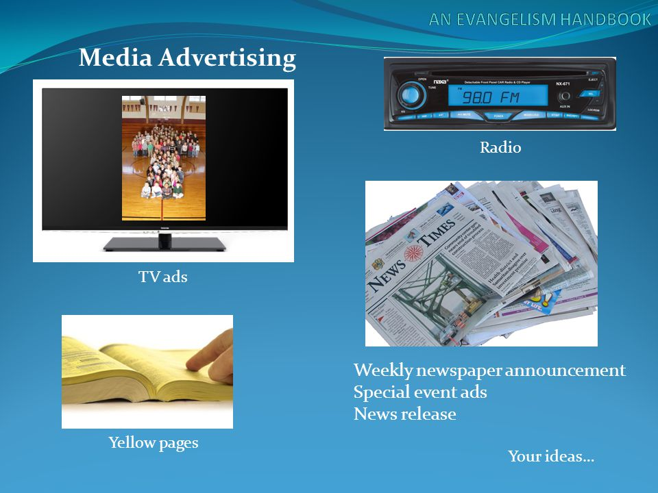 Weekly newspaper announcement Special event ads News release TV ads Media Advertising Radio Yellow pages Your ideas…